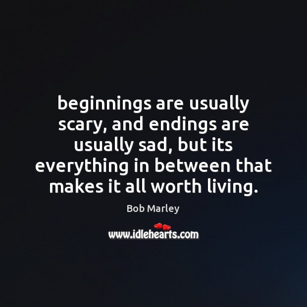 Image, Beginnings are usually scary, and endings are usually sad, but its everything