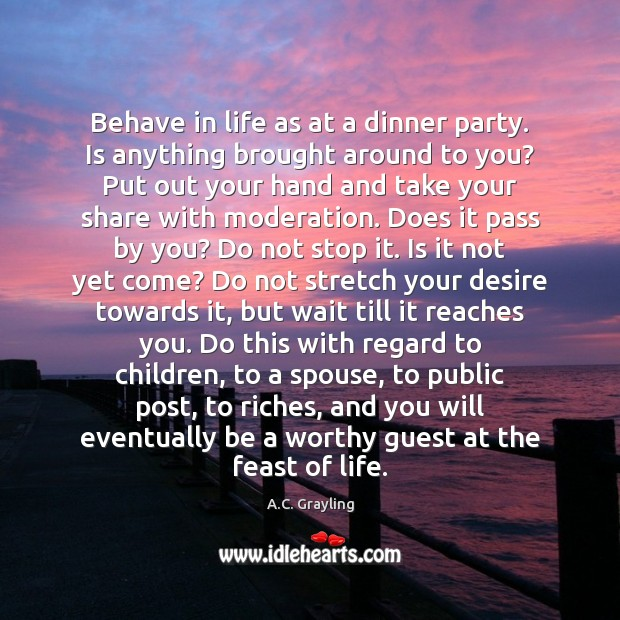 Image, Behave in life as at a dinner party. Is anything brought around