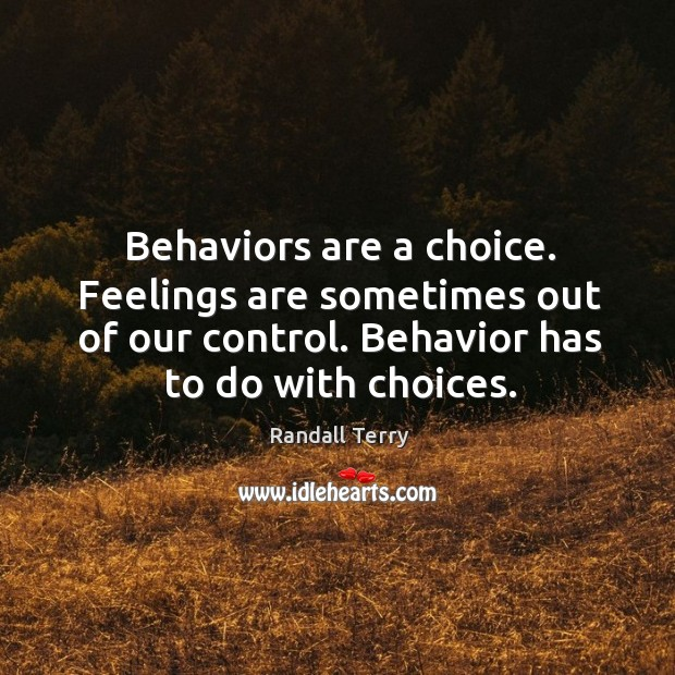 Image, Behaviors are a choice. Feelings are sometimes out of our control. Behavior has to do with choices.