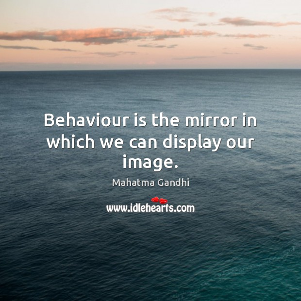 Image, Behaviour is the mirror in which we can display our image.