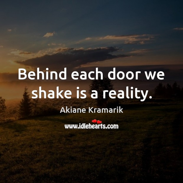 Image, Behind each door we shake is a reality.