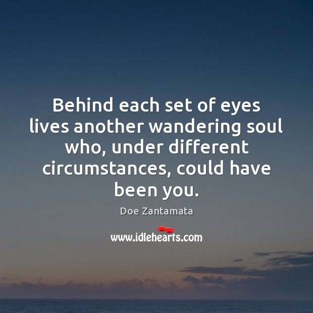 Behind each set of eyes lives another wandering soul Doe Zantamata Picture Quote