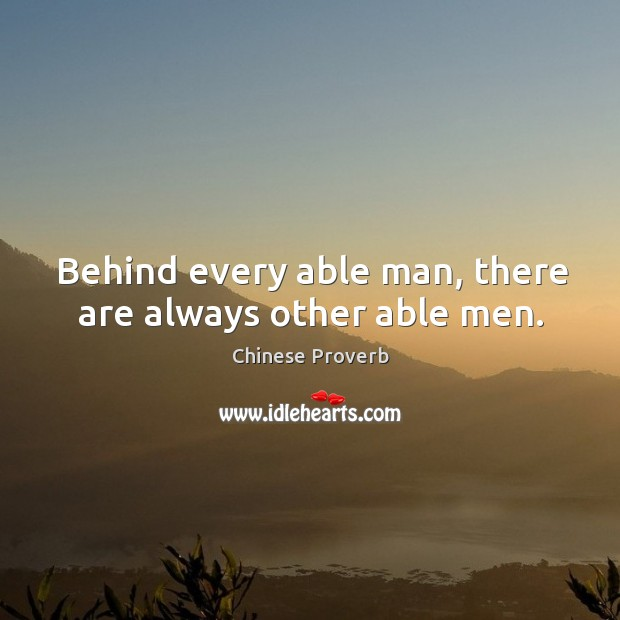 Image, Behind every able man, there are always other able men.