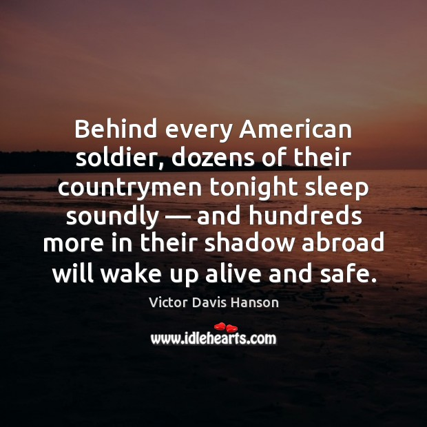 Behind every American soldier, dozens of their countrymen tonight sleep soundly — and Victor Davis Hanson Picture Quote