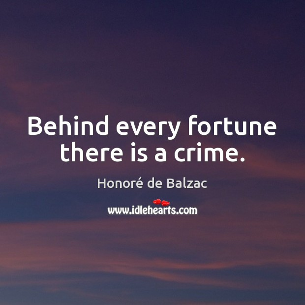 Image, Behind every fortune there is a crime.
