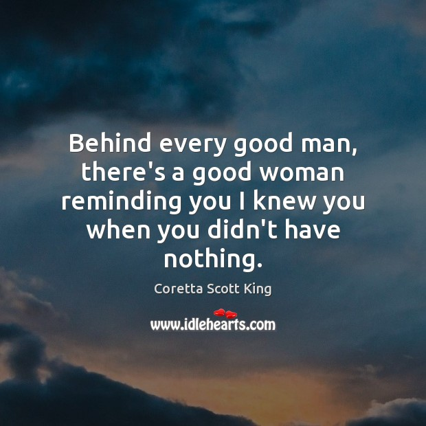 Behind every good man, there's a good woman reminding you I knew Women Quotes Image