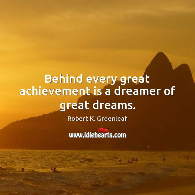 Behind every great achievement is a dreamer of great dreams. Achievement Quotes Image