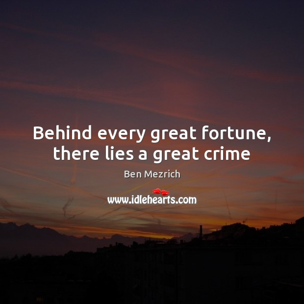 Image, Behind every great fortune, there lies a great crime