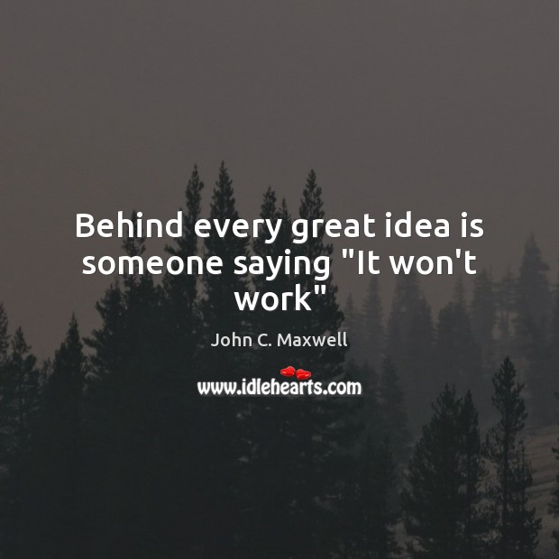 """Image, Behind every great idea is someone saying """"It won't work"""""""