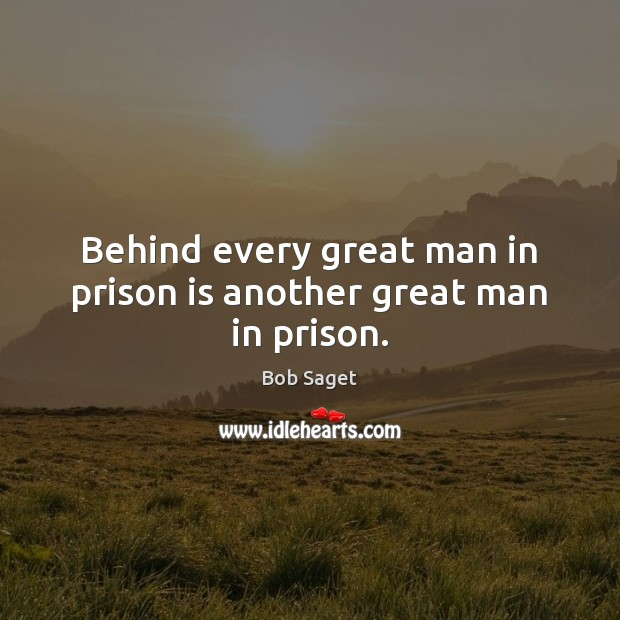 Image, Behind every great man in prison is another great man in prison.
