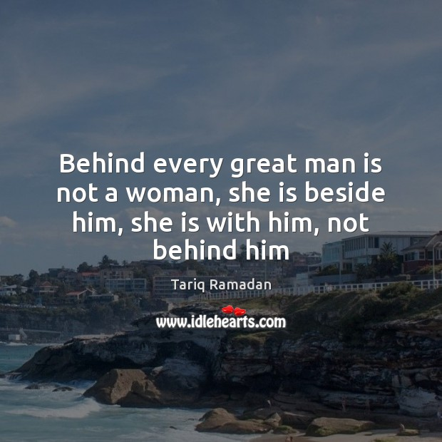 Image, Behind every great man is not a woman, she is beside him, she is with him, not behind him