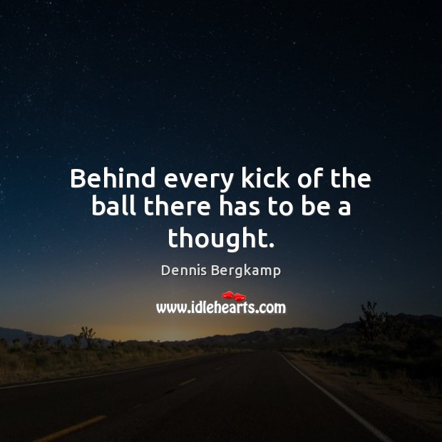 Behind every kick of the ball there has to be a thought. Image