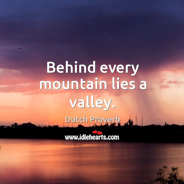 Behind every mountain lies a valley. Dutch Proverbs Image