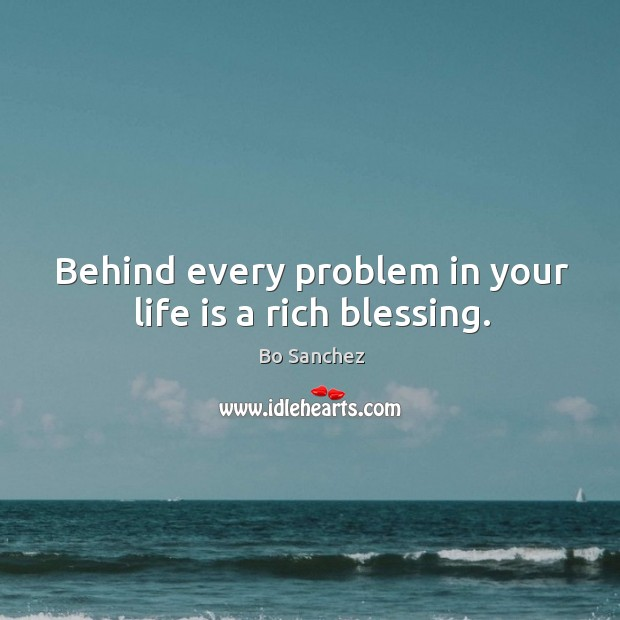 Behind every problem in your life is a rich blessing. Bo Sanchez Picture Quote