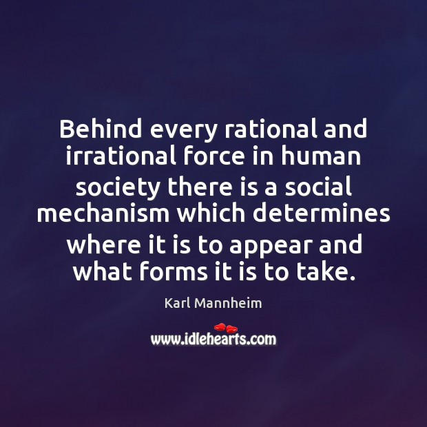 Behind every rational and irrational force in human society there is a Image