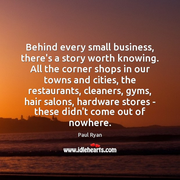 Behind every small business, there's a story worth knowing. All the corner Paul Ryan Picture Quote