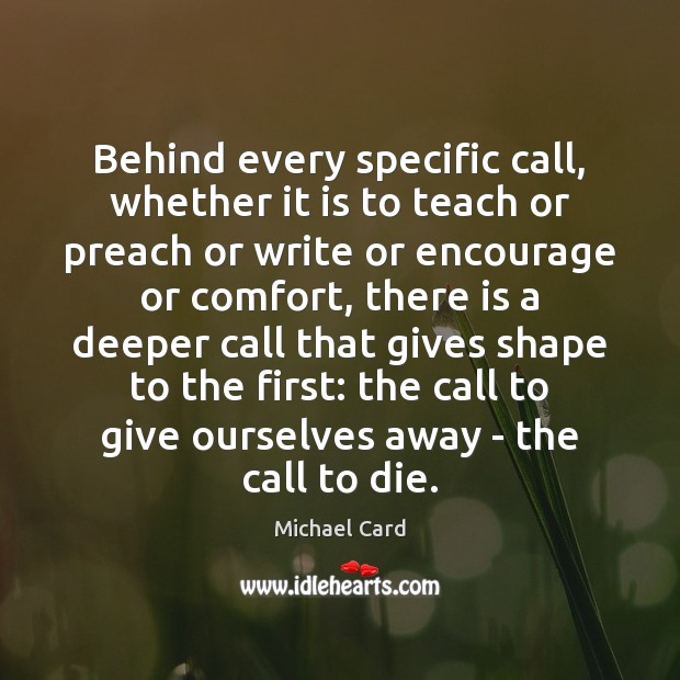 Behind every specific call, whether it is to teach or preach or Image