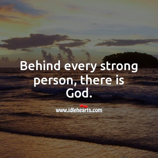 Behind every strong person, there is God. God Quotes Image