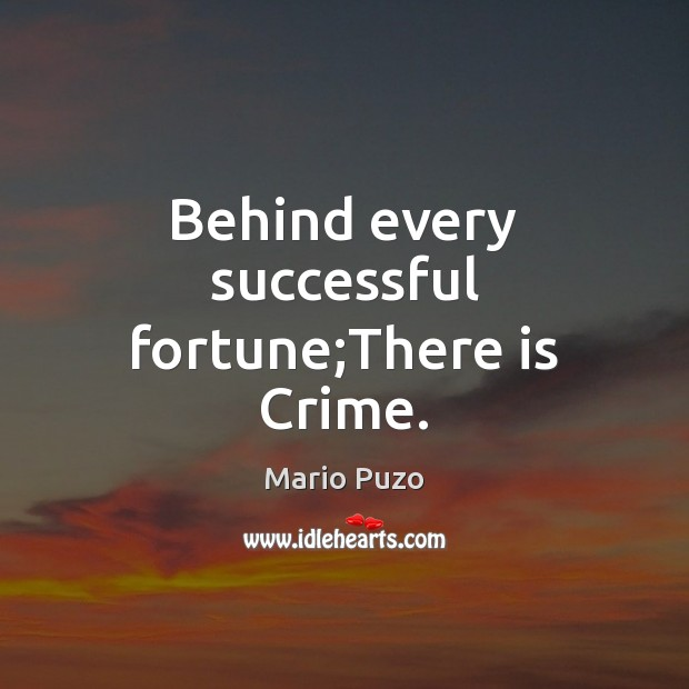 Behind every successful fortune;There is Crime. Mario Puzo Picture Quote