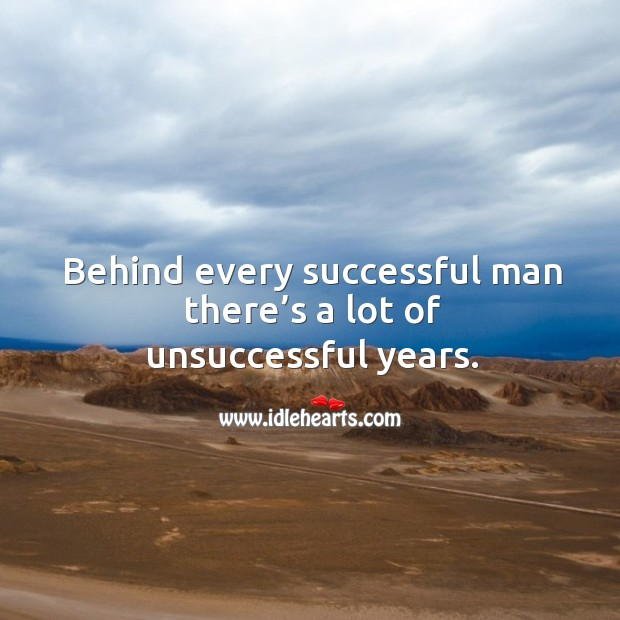 Image, Behind every successful man there's a lot of unsuccessful years.
