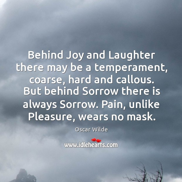 Image, Behind Joy and Laughter there may be a temperament, coarse, hard and