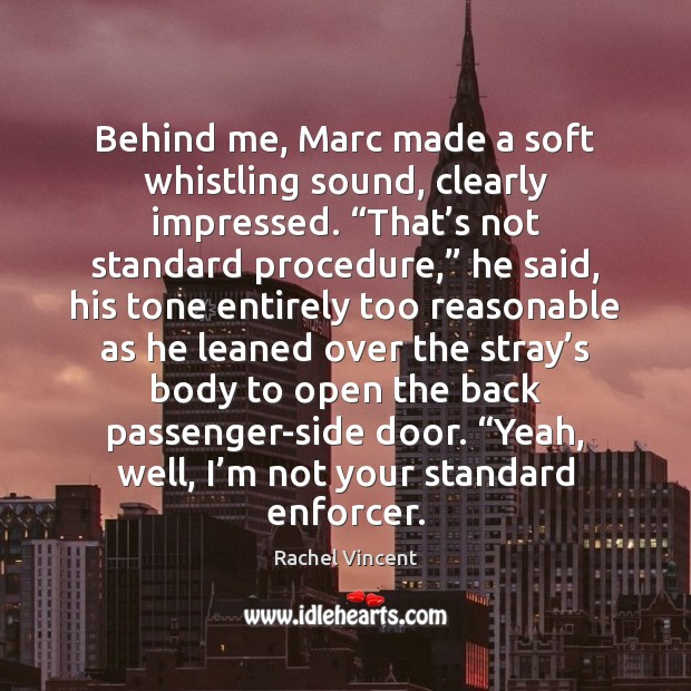 """Behind me, Marc made a soft whistling sound, clearly impressed. """"That's Rachel Vincent Picture Quote"""