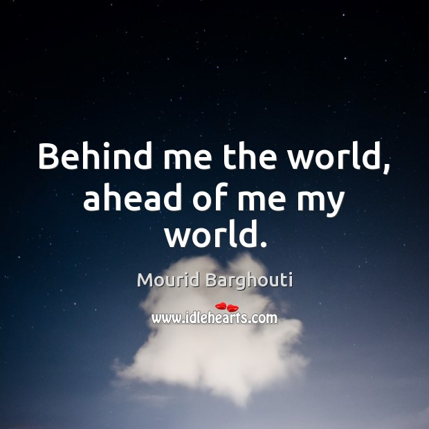 Behind me the world, ahead of me my world. Image
