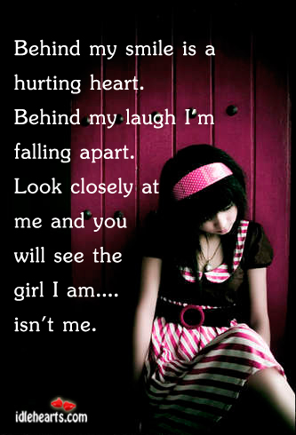 Behind My Smile Is A Hurting Heart.