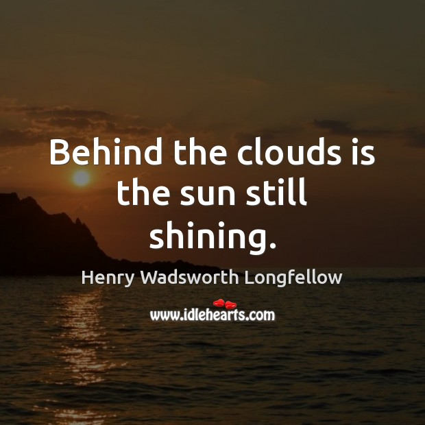Behind the clouds is the sun still shining. Image