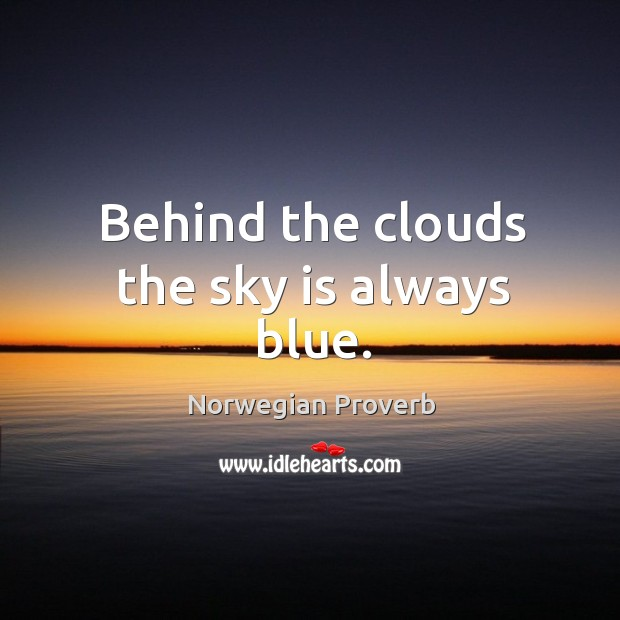 Behind the clouds the sky is always blue. Norwegian Proverbs Image