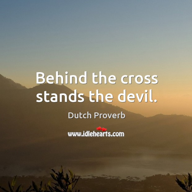 Behind the cross stands the devil. Dutch Proverbs Image