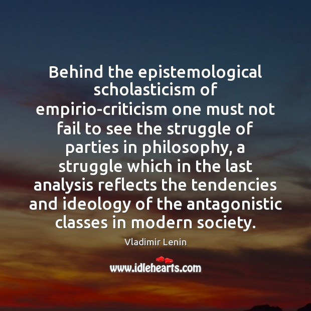 Behind the epistemological scholasticism of empirio-criticism one must not fail to see Vladimir Lenin Picture Quote