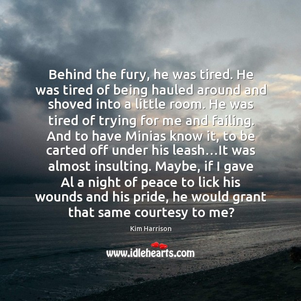 Behind the fury, he was tired. He was tired of being hauled Image