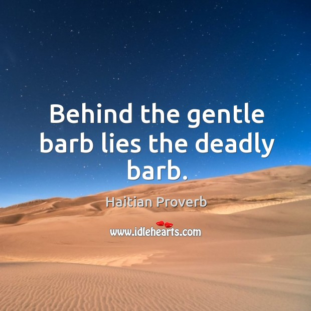 Behind the gentle barb lies the deadly barb. Haitian Proverbs Image