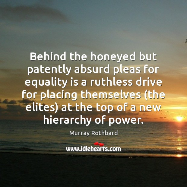 Behind the honeyed but patently absurd pleas for equality is a ruthless Equality Quotes Image