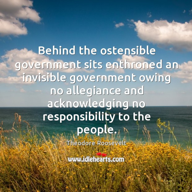 Image, Behind the ostensible government sits enthroned an invisible government owing no