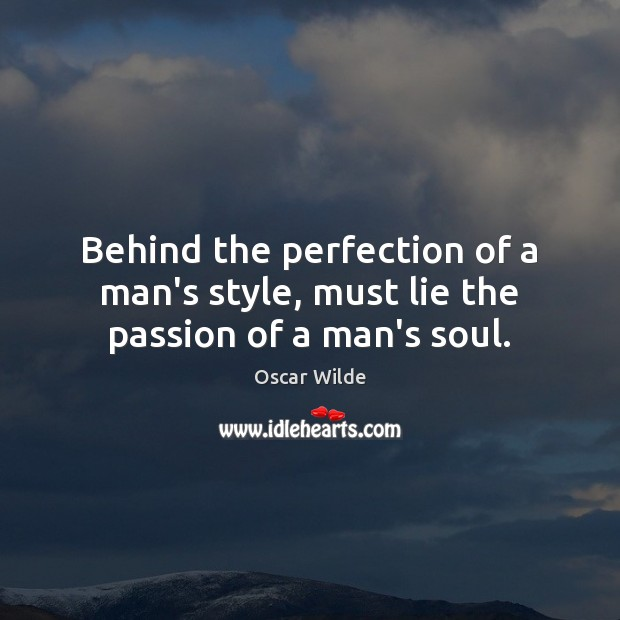 Image, Behind the perfection of a man's style, must lie the passion of a man's soul.