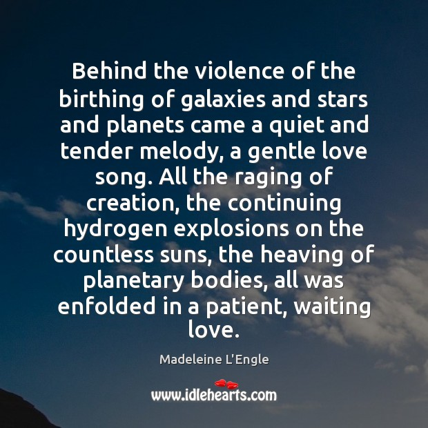 Behind the violence of the birthing of galaxies and stars and planets Patient Quotes Image