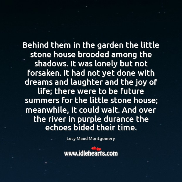 Behind them in the garden the little stone house brooded among the Lucy Maud Montgomery Picture Quote