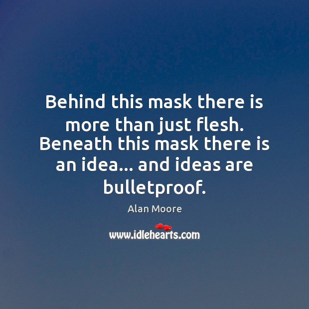 Behind this mask there is more than just flesh. Beneath this mask Image