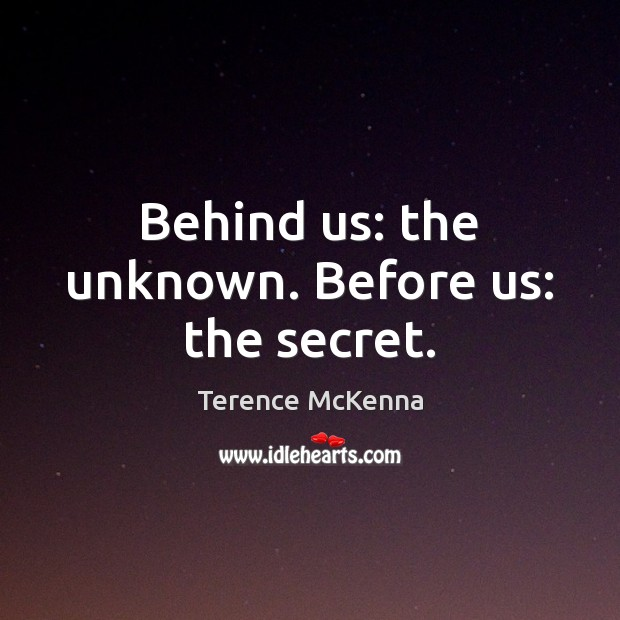 Behind us: the unknown. Before us: the secret. Image