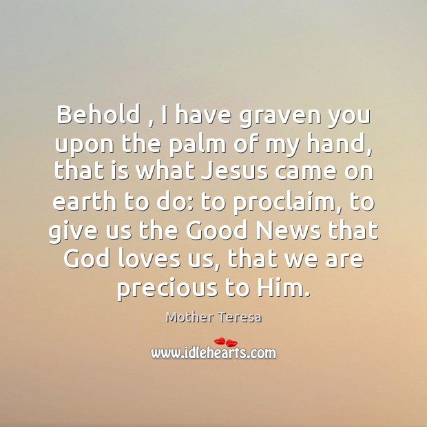 Image, Behold , I have graven you upon the palm of my hand, that