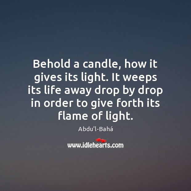 Image, Behold a candle, how it gives its light. It weeps its life