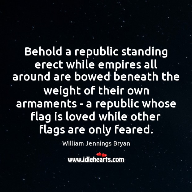 Image, Behold a republic standing erect while empires all around are bowed beneath