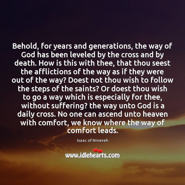 Behold, for years and generations, the way of God has been leveled Isaac of Nineveh Picture Quote