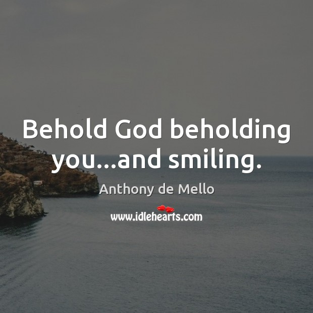 Image, Behold God beholding you…and smiling.