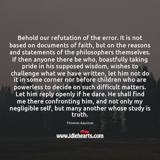 Behold our refutation of the error. It is not based on documents Thomas Aquinas Picture Quote