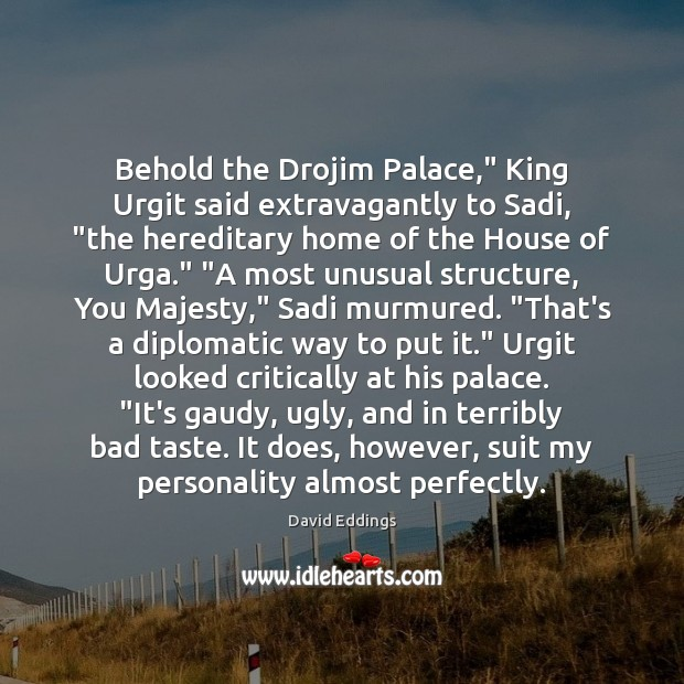 "Image, Behold the Drojim Palace,"" King Urgit said extravagantly to Sadi, ""the hereditary"