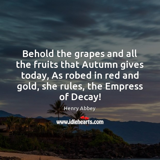 Behold the grapes and all the fruits that Autumn gives today, As Image