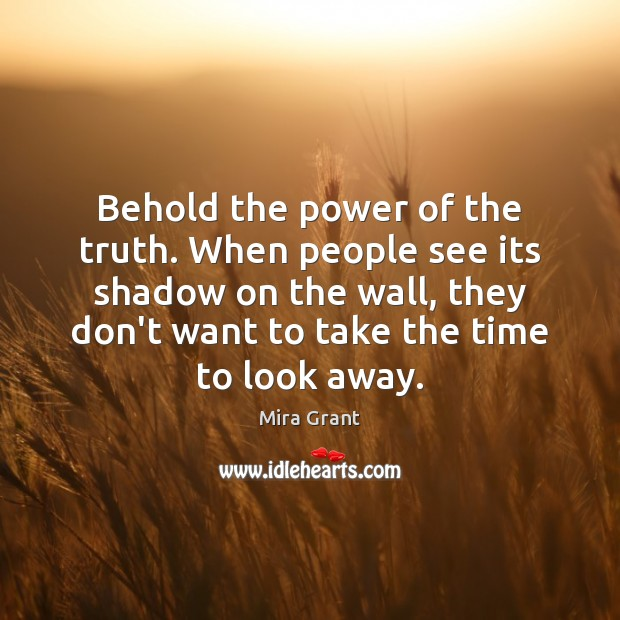 Behold the power of the truth. When people see its shadow on Image